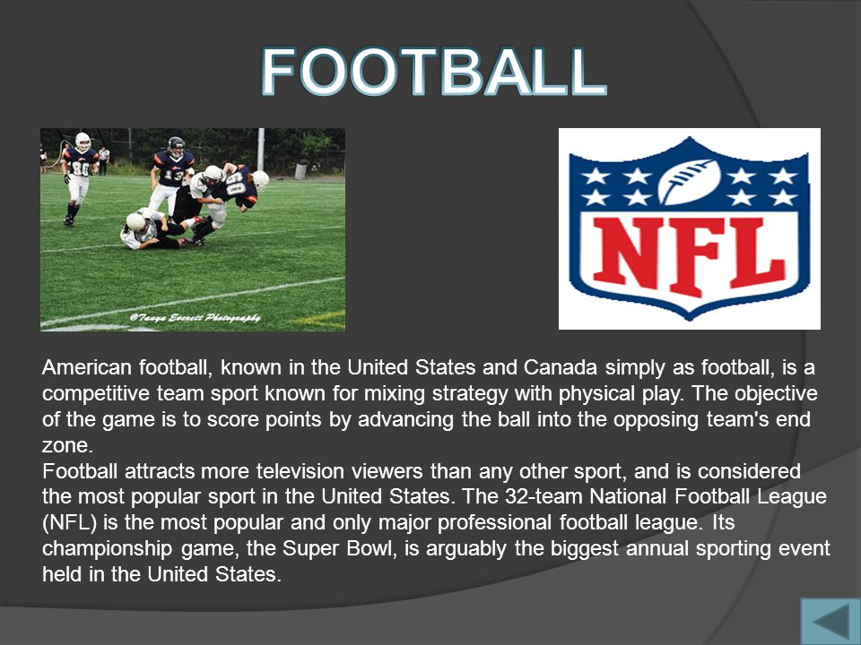 American football, known in the United States and Canada simply as football, is a competitive team sport known for mixing strategy with physical play.