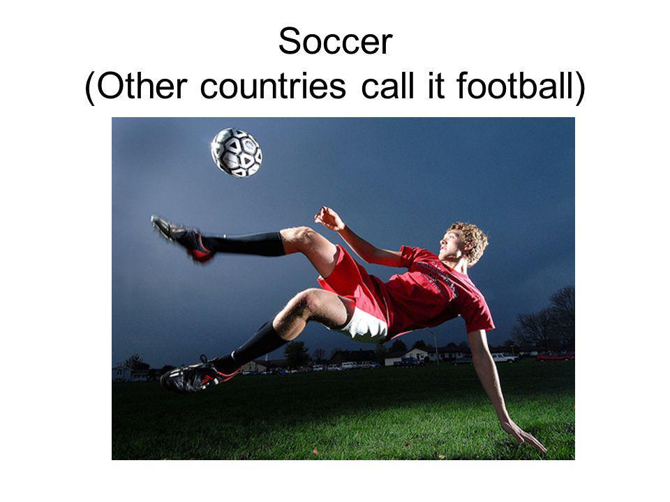 Soccer (Other countries call it football)