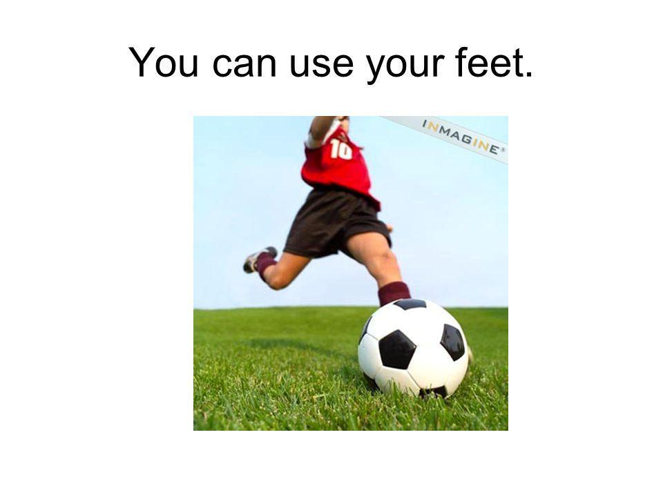 You can use your feet.