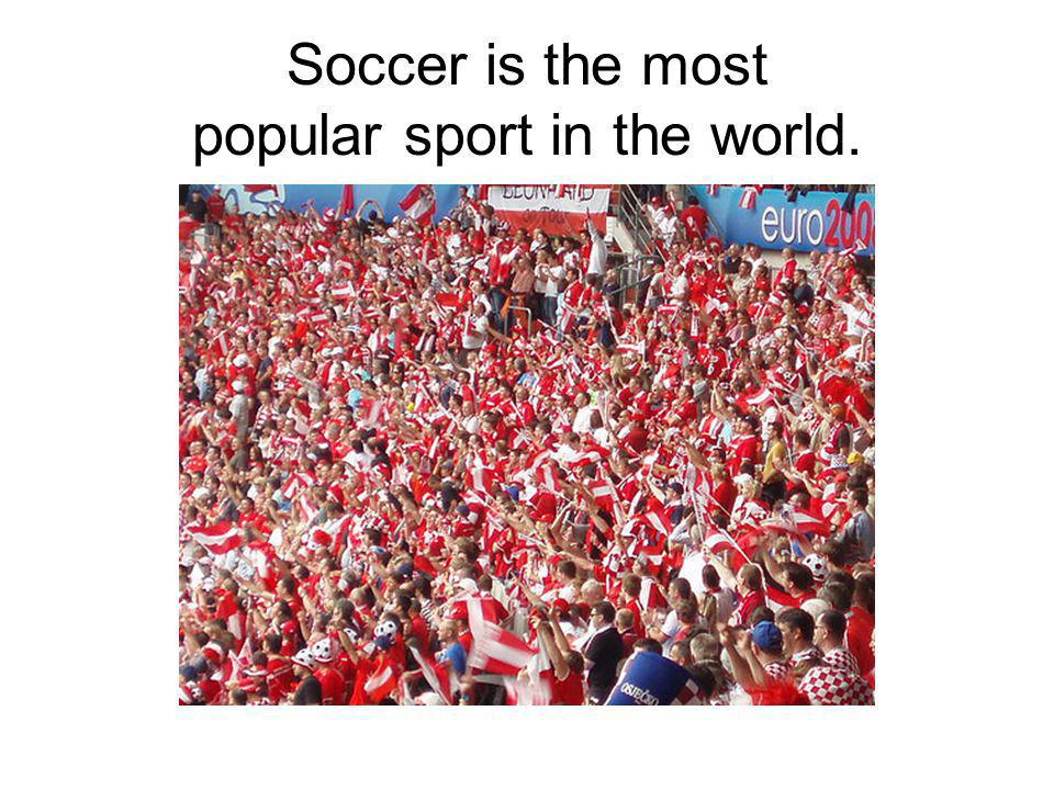 Soccer is the most popular sport in the world.