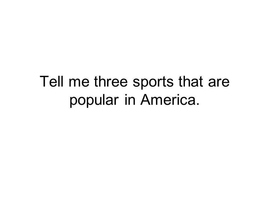Tell me three sports that are popular in America.