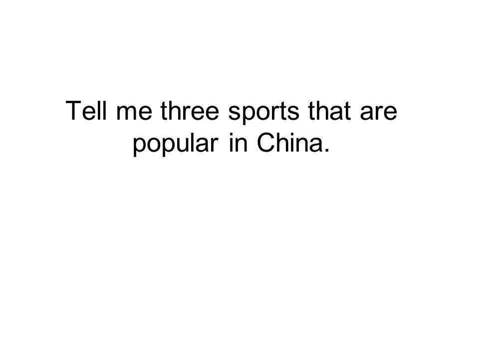 Tell me three sports that are popular in China.