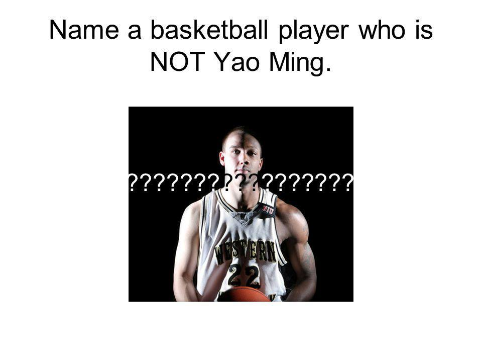 Name a basketball player who is NOT Yao Ming.
