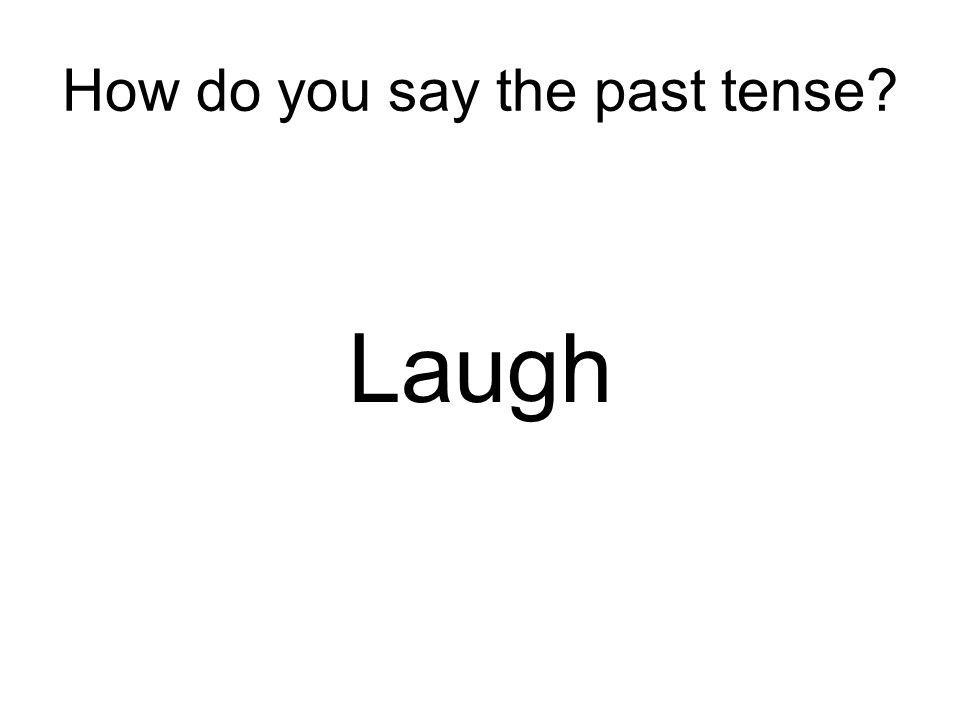 How do you say the past tense Laugh