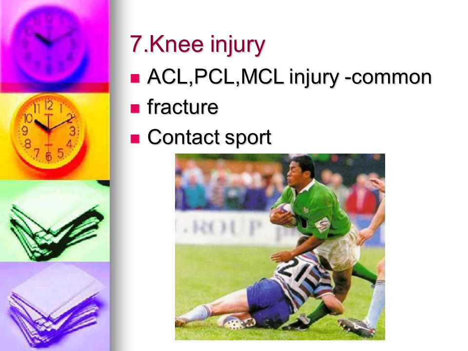 7.Knee injury ACL,PCL,MCL injury -common ACL,PCL,MCL injury -common fracture fracture Contact sport Contact sport