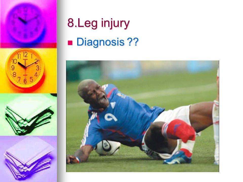 8.Leg injury Diagnosis ?? Diagnosis ??