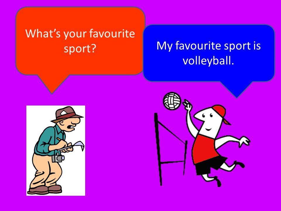 My favourite sport is volleyball.