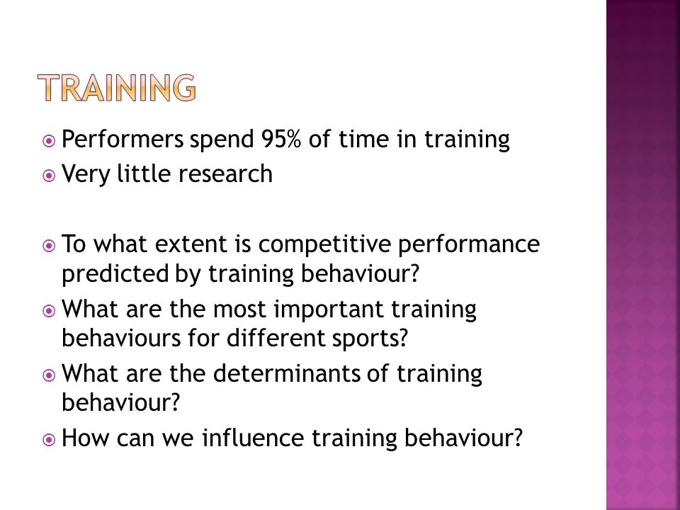 Performers spend 95% of time in training Very little research To what extent is competitive performance predicted by training behaviour.