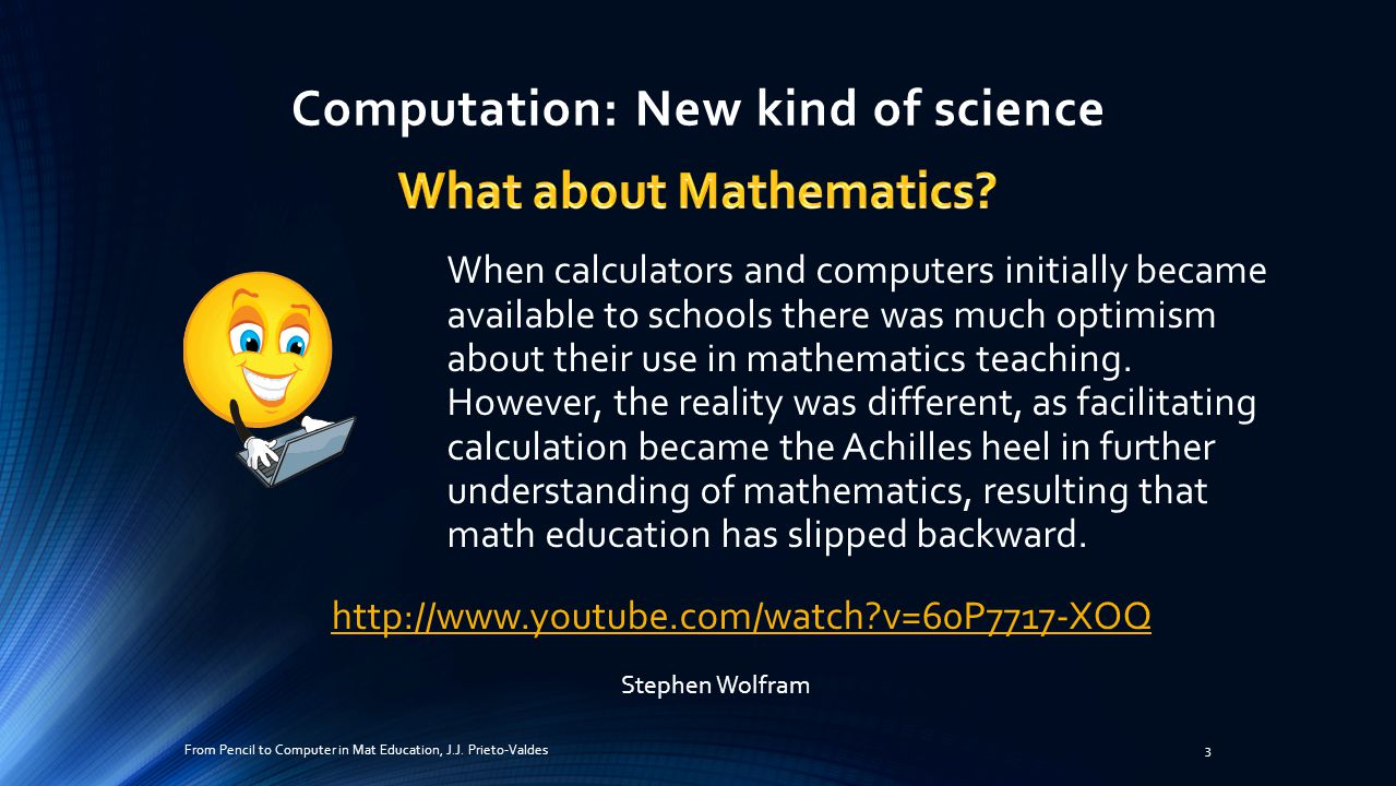 Computation: New kind of science When calculators and computers initially became available to schools there was much optimism about their use in mathematics teaching.