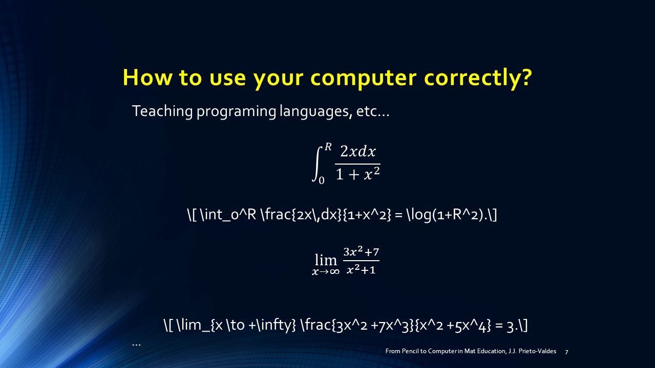 How to use your computer correctly From Pencil to Computer in Mat Education, J.J. Prieto-Valdes 7