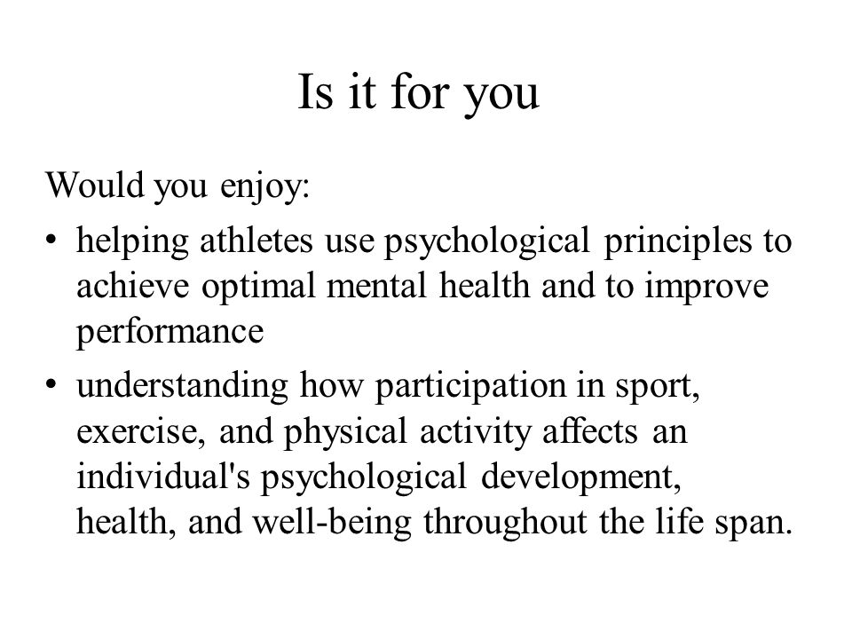 Is it for you Would you enjoy: helping athletes use psychological principles to achieve optimal mental health and to improve performance understanding