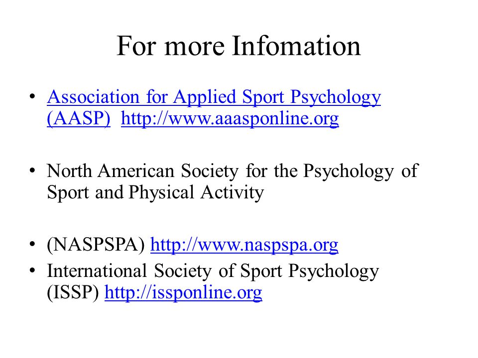 For more Infomation Association for Applied Sport Psychology (AASP) http://www.aaasponline.org Association for Applied Sport Psychology (AASP)http://w