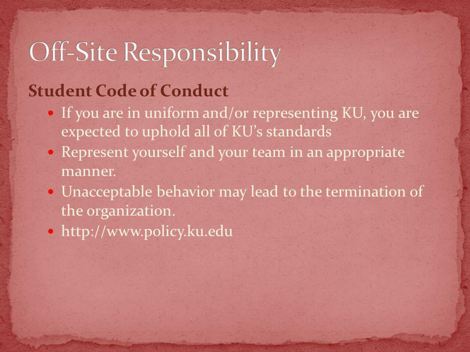 Student Code of Conduct If you are in uniform and/or representing KU, you are expected to uphold all of KUs standards Represent yourself and your team in an appropriate manner.