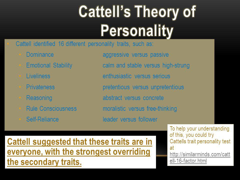 TRAIT TRAIT THEORY Dominated early personality studies Based on the nature approach From Psychologists such as Eysenck and Cattell Person is the key t