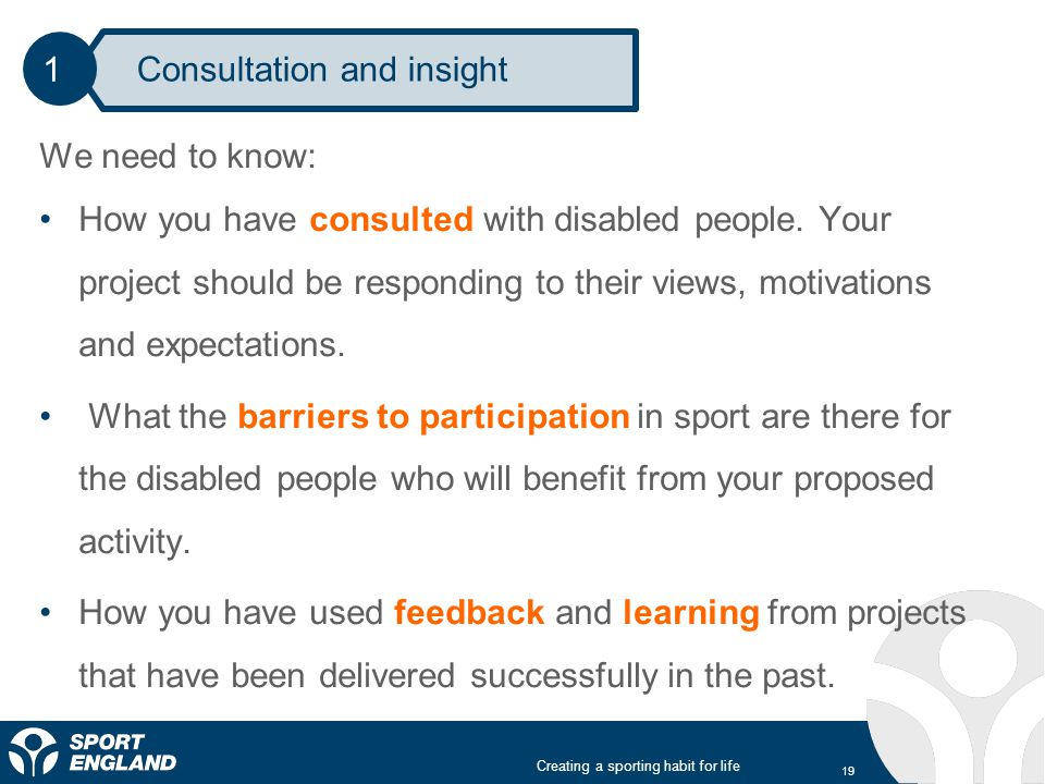 Creating a sporting habit for life We need to know: How you have consulted with disabled people.