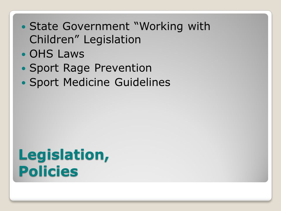 Legislation, Policies State Government Working with Children Legislation OHS Laws Sport Rage Prevention Sport Medicine Guidelines