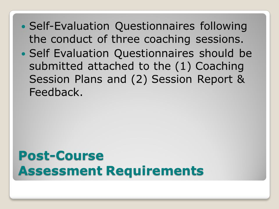 Post-Course Assessment Requirements Self-Evaluation Questionnaires following the conduct of three coaching sessions.