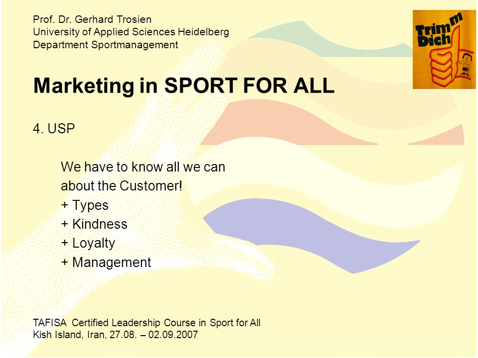 Marketing in SPORT FOR ALL 4. USP We have to know all we can about the Customer.