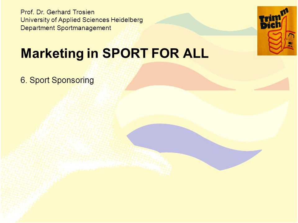 Marketing in SPORT FOR ALL 6. Sport Sponsoring Prof.