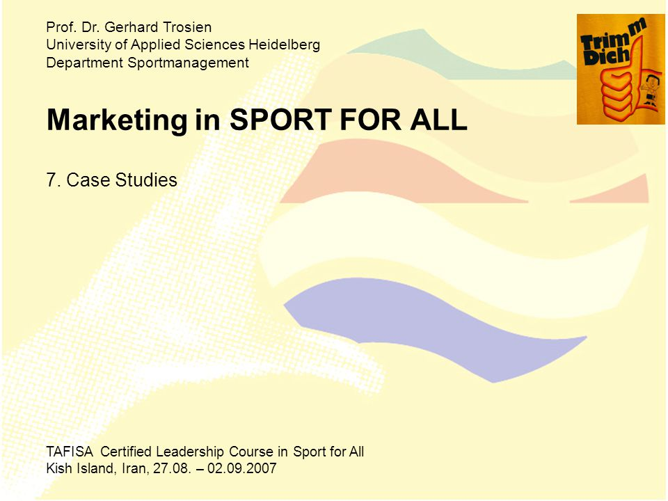 Marketing in SPORT FOR ALL 7. Case Studies Prof. Dr.