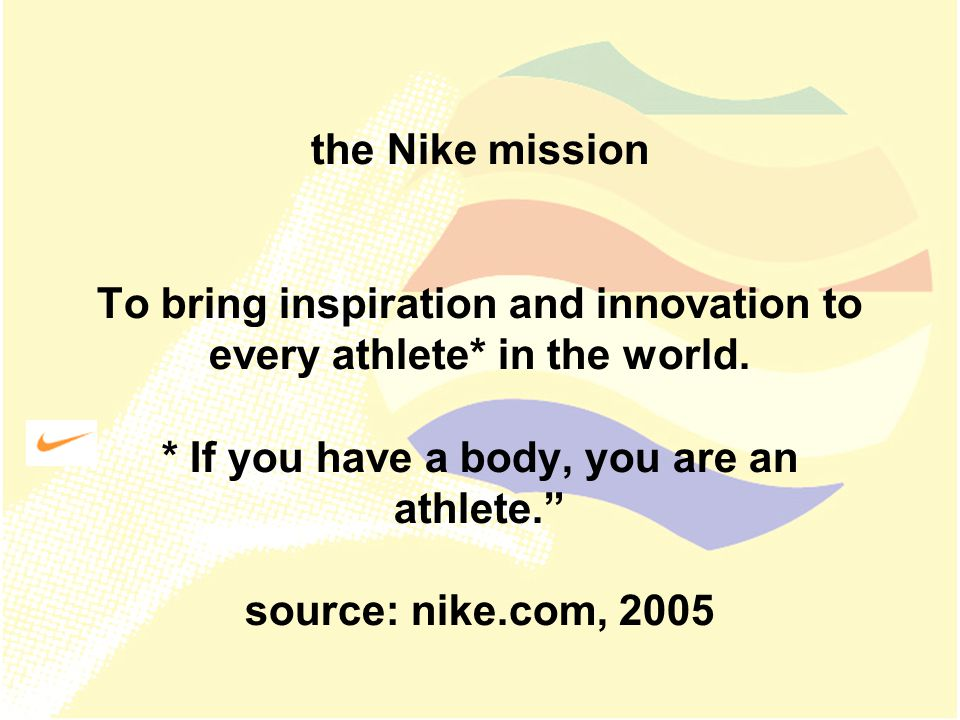 the Nike mission To bring inspiration and innovation to every athlete* in the world.