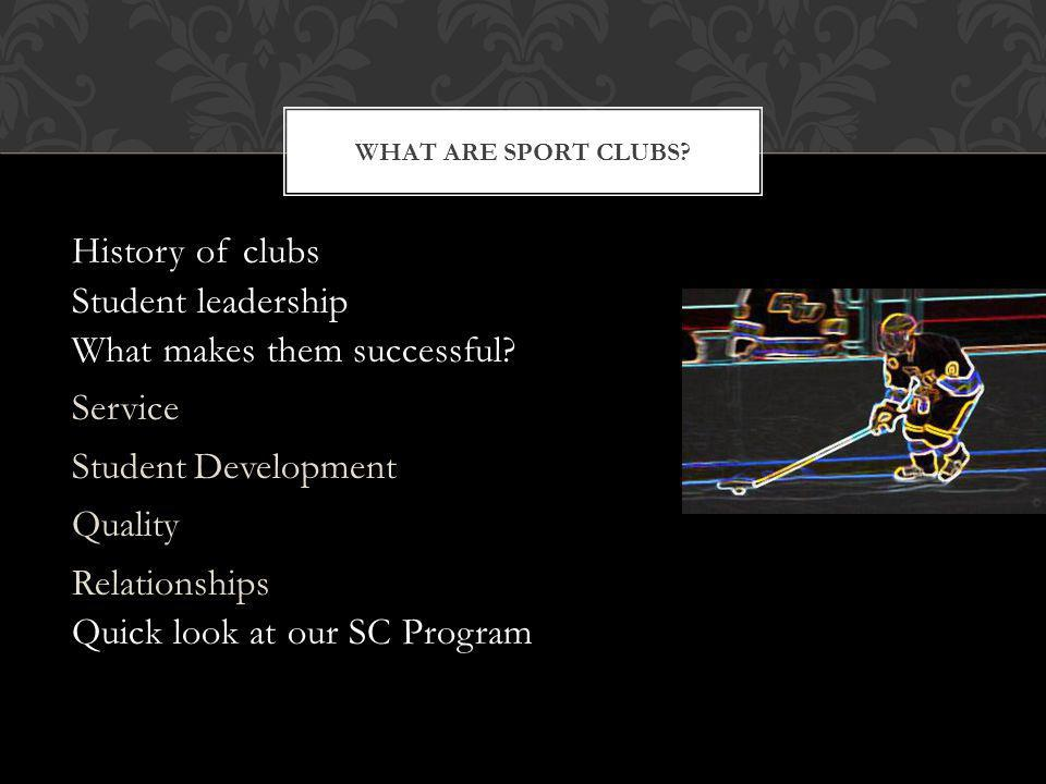 History of clubs Student leadership What makes them successful.