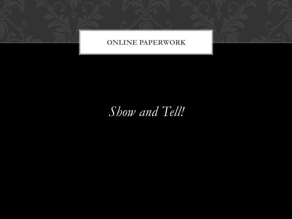 Show and Tell! ONLINE PAPERWORK