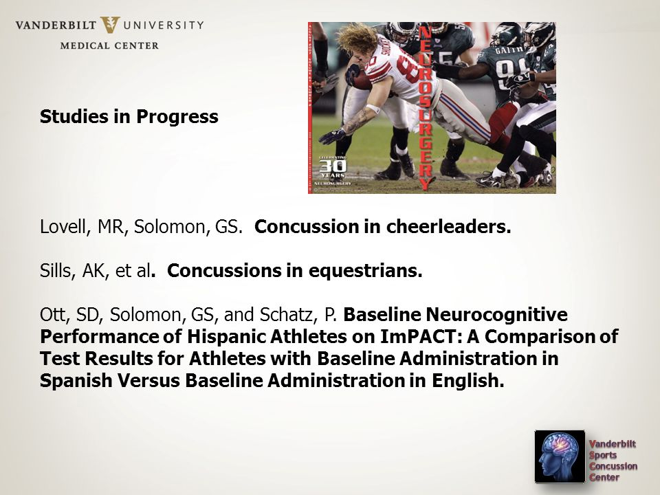 Studies in Progress Lovell, MR, Solomon, GS. Concussion in cheerleaders. Sills, AK, et al. Concussions in equestrians. Ott, SD, Solomon, GS, and Schat
