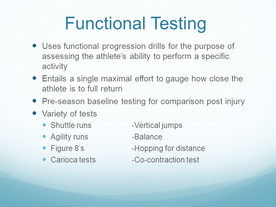 Functional Testing Uses functional progression drills for the purpose of assessing the athletes ability to perform a specific activity Entails a singl