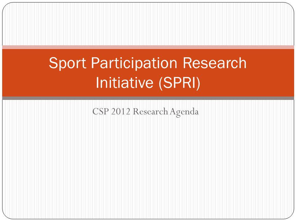 CSP 2012 Research Agenda Sport Participation Research Initiative (SPRI)