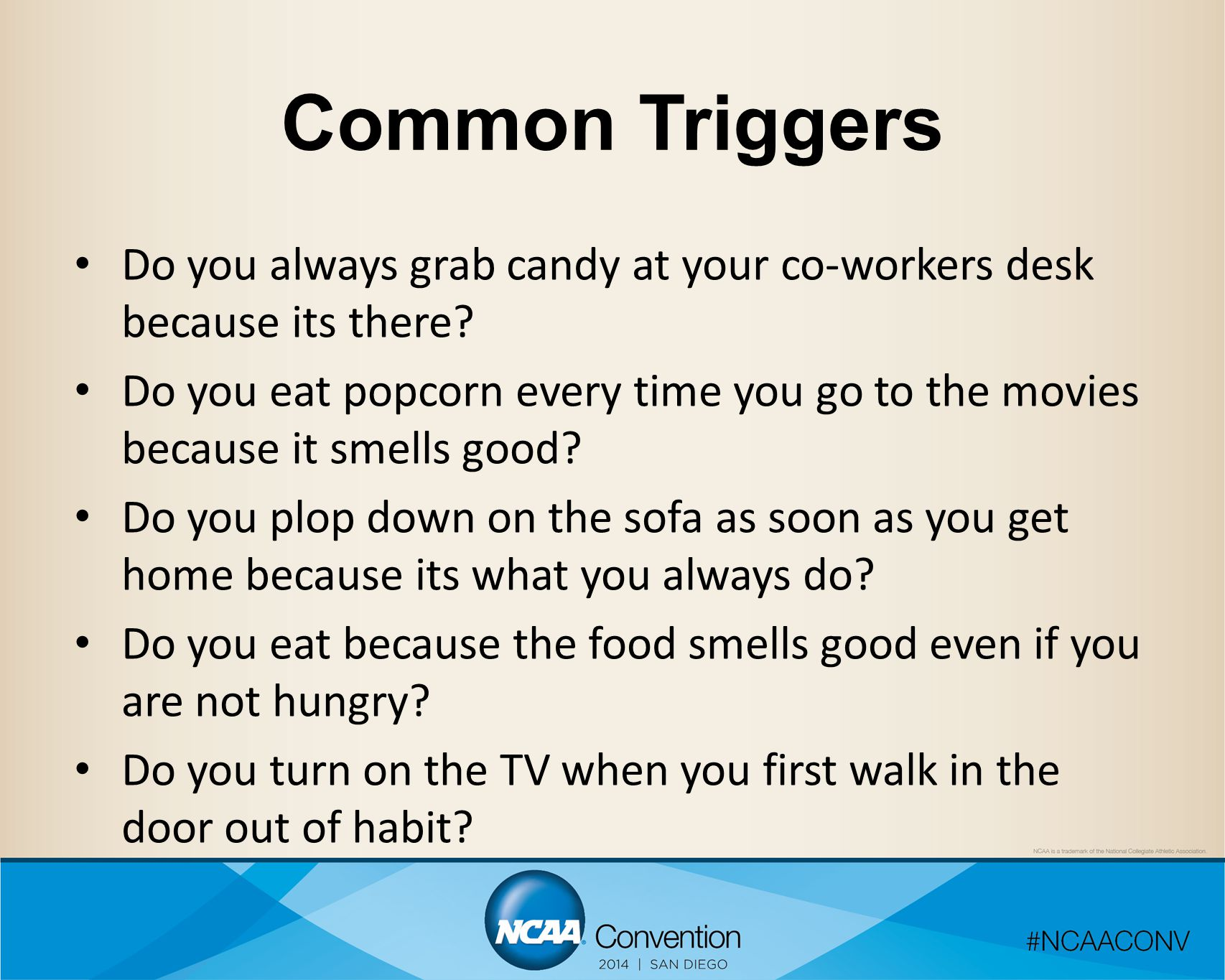 Common Triggers Do you always grab candy at your co-workers desk because its there.