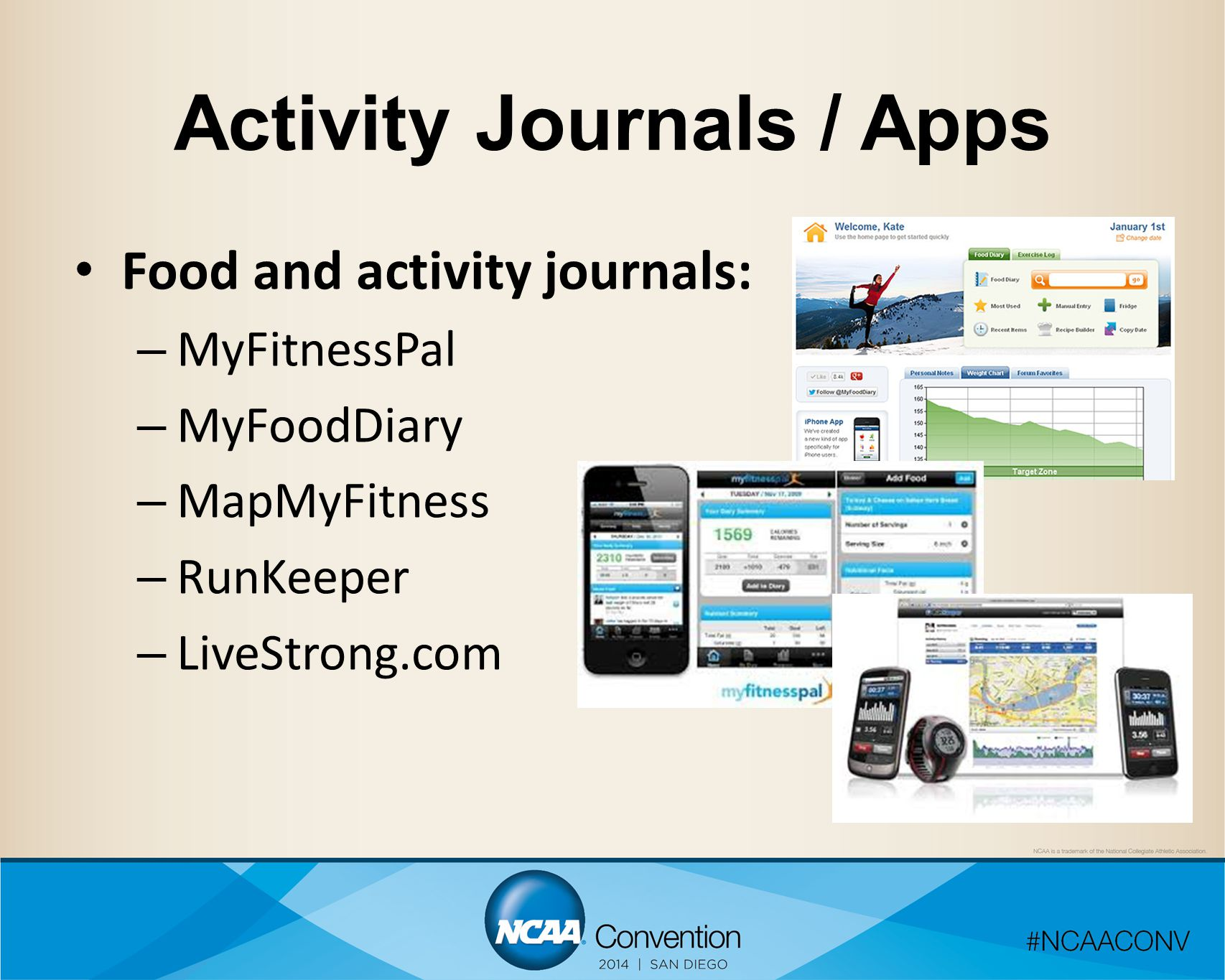 Activity Journals / Apps Food and activity journals: – MyFitnessPal – MyFoodDiary – MapMyFitness – RunKeeper – LiveStrong.com