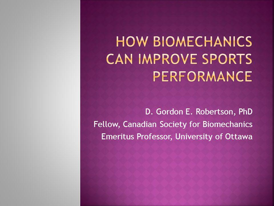 D. Gordon E. Robertson, PhD Fellow, Canadian Society for Biomechanics Emeritus Professor, University of Ottawa