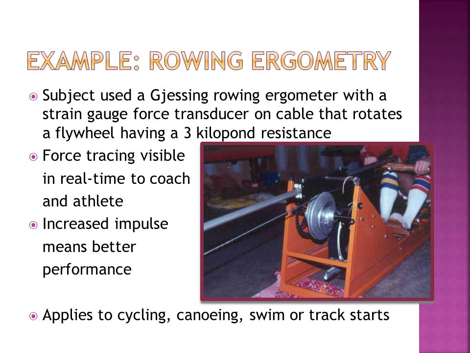 Subject used a Gjessing rowing ergometer with a strain gauge force transducer on cable that rotates a flywheel having a 3 kilopond resistance Force tr