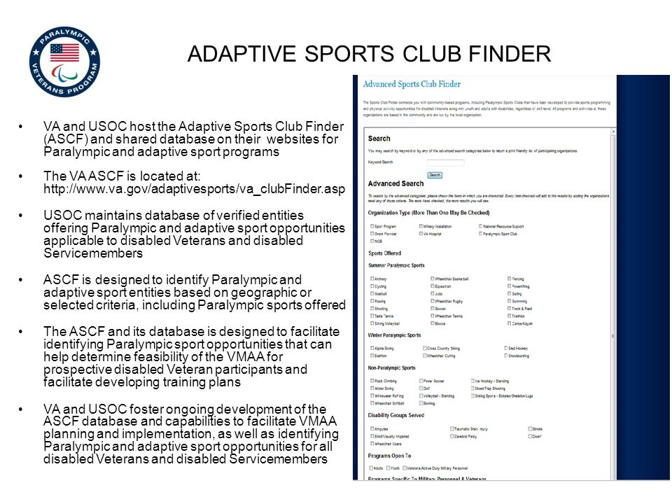 ADAPTIVE SPORTS CLUB FINDER VA and USOC host the Adaptive Sports Club Finder (ASCF) and shared database on their websites for Paralympic and adaptive