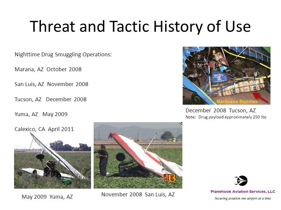 Threat and Tactic History of Use December 2008 Tucson, AZ Note: Drug payload approximately 250 lbs November 2008 San Luis, AZ May 2009 Yuma, AZ Nightt
