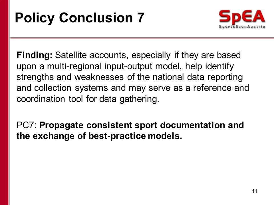 Policy Conclusion 7 Finding: Satellite accounts, especially if they are based upon a multi-regional input-output model, help identify strengths and weaknesses of the national data reporting and collection systems and may serve as a reference and coordination tool for data gathering.