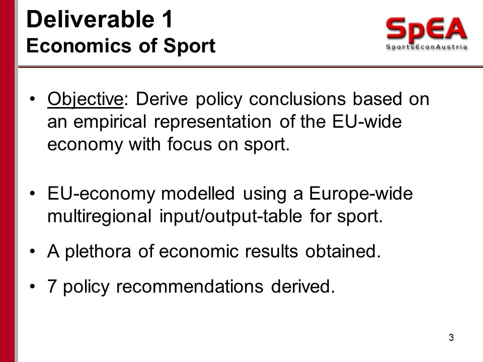 Deliverable 1 Economics of Sport Objective: Derive policy conclusions based on an empirical representation of the EU-wide economy with focus on sport.