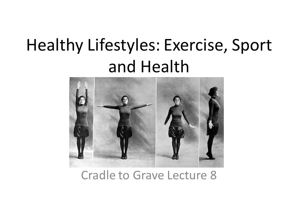 Healthy Lifestyles: Exercise, Sport and Health Cradle to Grave Lecture 8