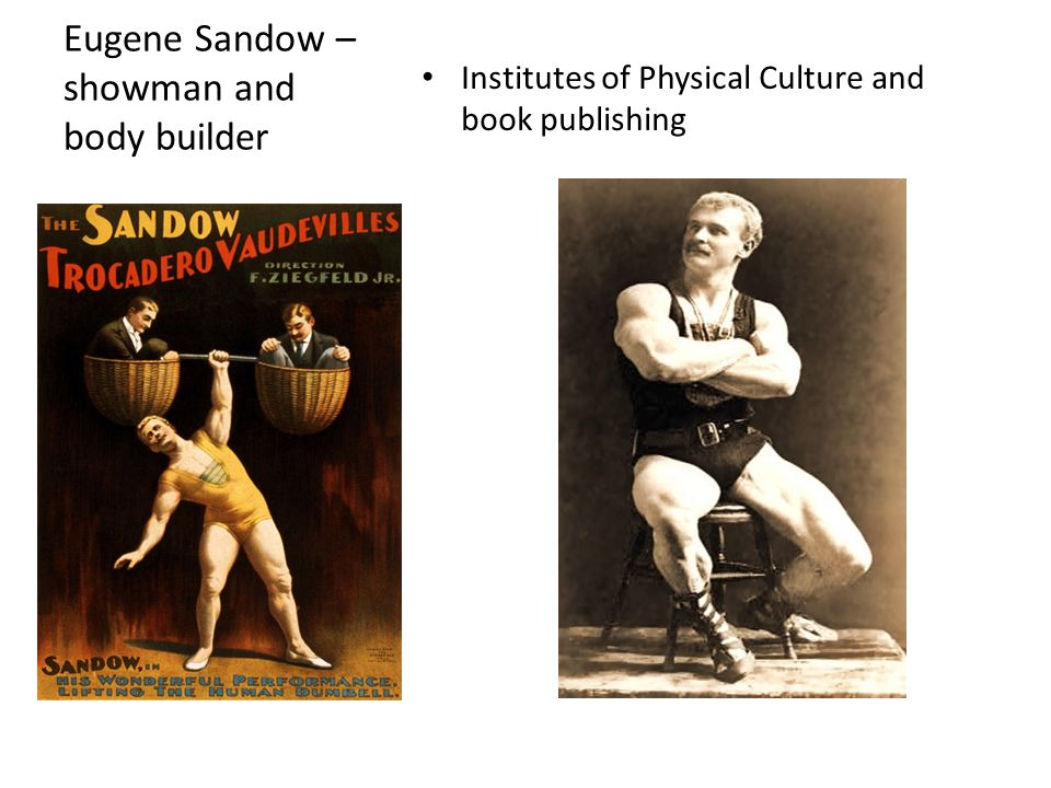 Eugene Sandow – showman and body builder Institutes of Physical Culture and book publishing