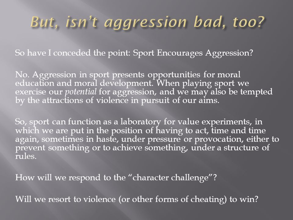 So have I conceded the point: Sport Encourages Aggression.