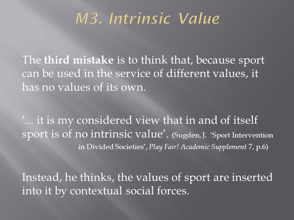 The third mistake is to think that, because sport can be used in the service of different values, it has no values of its own....