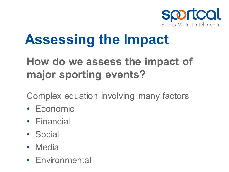 Assessing the Impact How do we assess the impact of major sporting events.