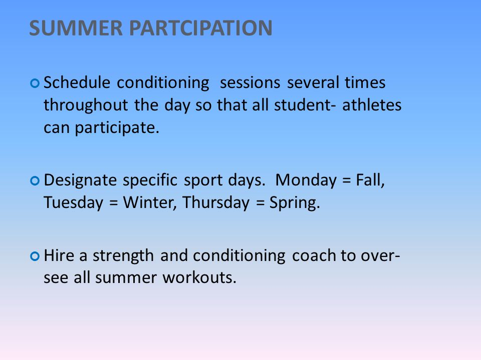 SUMMER PARTCIPATION Schedule conditioning sessions several times throughout the day so that all student- athletes can participate.
