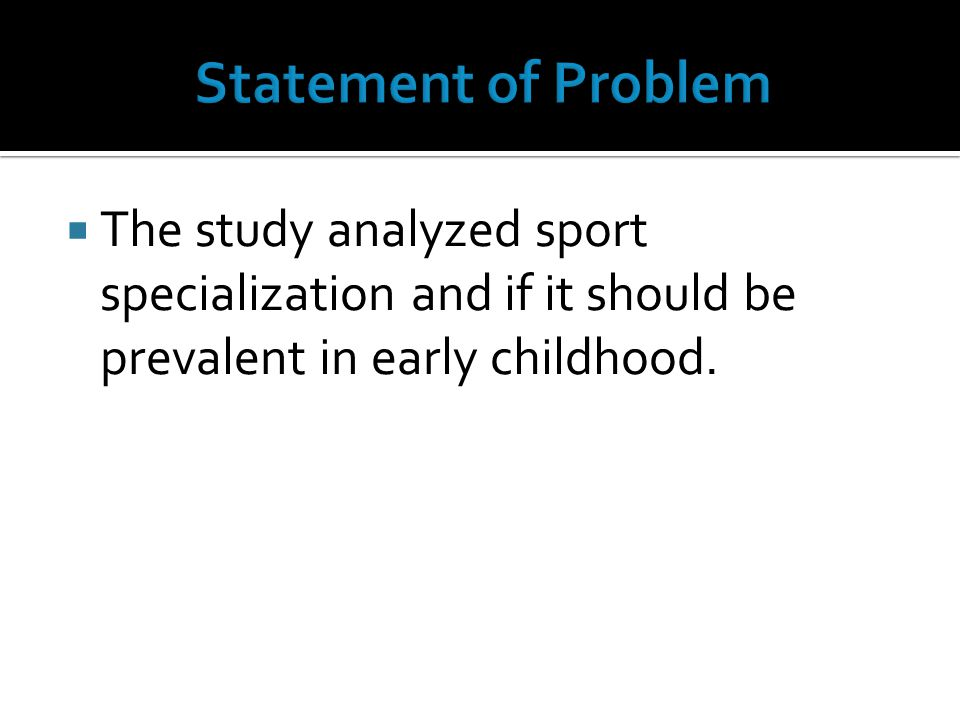 The study analyzed sport specialization and if it should be prevalent in early childhood.