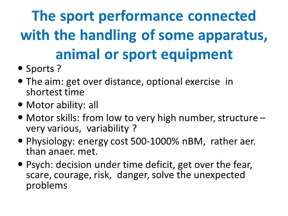 Sports ? The aim: get over distance, optional exercise in shortest time Motor ability: all Motor skills: from low to very high number, structure – ver