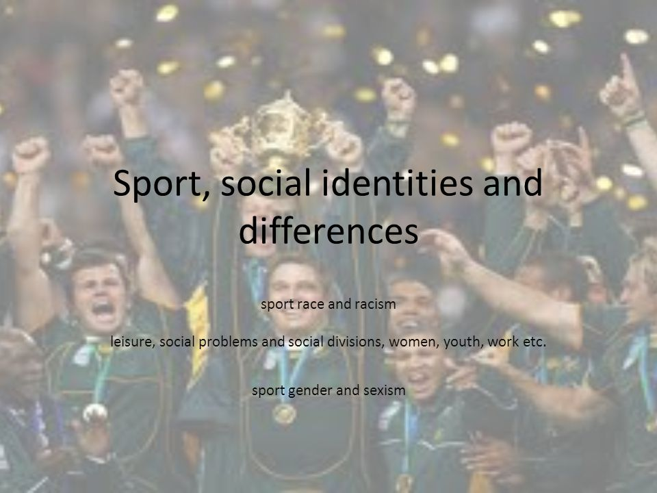Sport, social identities and differences sport race and racism leisure, social problems and social divisions, women, youth, work etc.