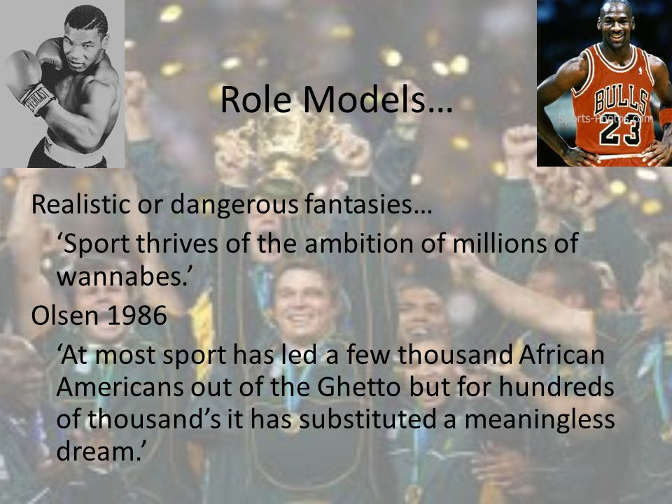 Role Models… Realistic or dangerous fantasies… Sport thrives of the ambition of millions of wannabes.