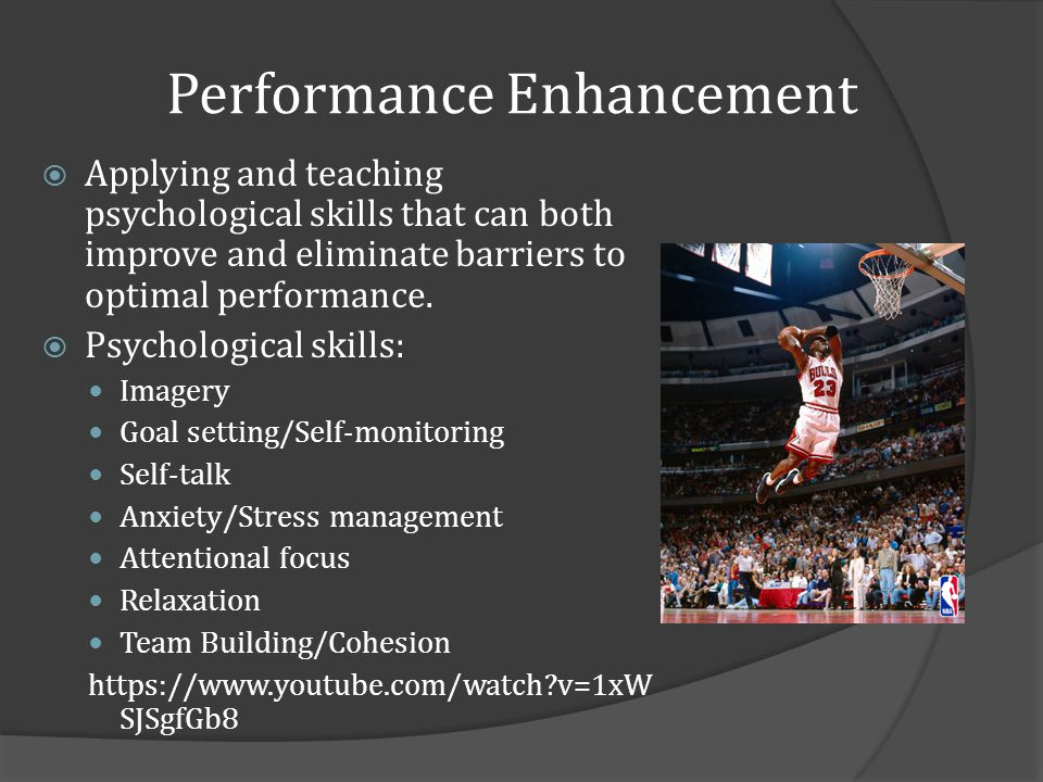 Performance Enhancement Applying and teaching psychological skills that can both improve and eliminate barriers to optimal performance.