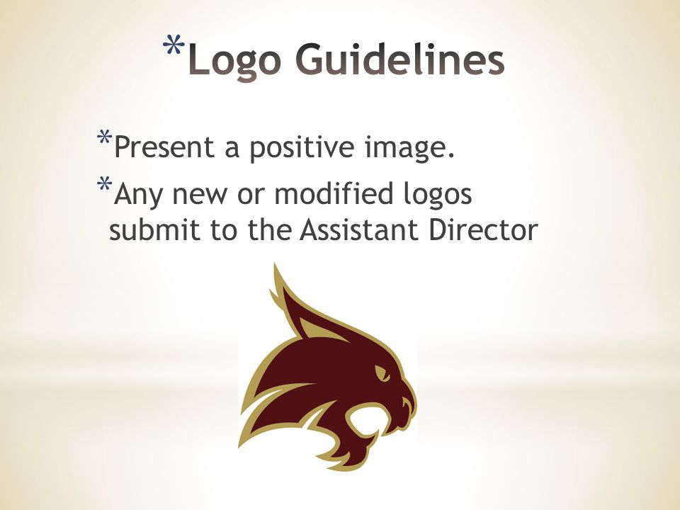 * Present a positive image. * Any new or modified logos submit to the Assistant Director